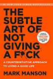 The Subtle Art of Not Giving a F*ck: A Counterintuitive Approach to Living a Good Life